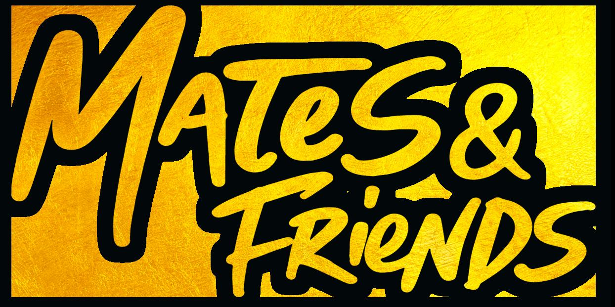 MATES & FRIENDS
